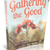 Gathering The Good eBook